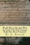 Wealth Mystery Revealed: What the Greek of the New Testament Really Says About Prosperity! - Ann Nyland