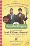 The Bucolic Plague: How Two Manhattanites Became Gentlemen Farmers: An Unconventional Memoir - Josh Kilmer-Purcell
