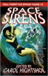 Space Sirens - Carol Hightshoe, W.A. Hoffman, Selina Rosen, Calie Voorhis, Rebecca Lickiss, David Lee Summers, Laura K. Deal, Julia Phillips, David B. Riley, Lindsey Duncan, Laura Kjosen, Sarah A. Hoyt, David Boop, Terry Pray, Anna Paradox, Bobby Nash, M.H. Bonham, Alan Lickiss, Barbara