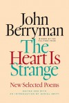 The Heart Is Strange: New Selected Poems - John Berryman, Daniel Swift