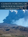 Climate Forcing of Geological Hazards - Bill McGuire, Mark A. Maslin