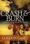 CRASH AND BURN (A Back Down Devil MC Romance Novel) - London Casey, Karolyn James