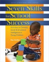 Seven Skills for School Success: Activities to Develop Social and Emotional Intelligence in Young Children - Pam Schiller