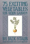 75 Exciting Vegetables for Your Garden - Jack Staub
