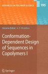 Conformation-Dependent Design of Sequences in Copolymers I: v. 1 (Advances in Polymer Science) - Alexei R. Khokhlov, P.G. Khalatur, A.R. Khoklhov, E.E. Makhaeva, I.M. Okhapkin, C. Wu, G. Zhang