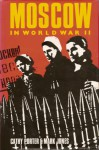Moscow in World War II - Cathy Porter, Mark Jones