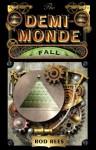 The Demi-Monde: Fall: Book IV of The Demi-Monde - Rod Rees
