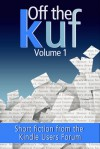 Off the KUF, Volume 1: Short fiction from the Kindle Users Forum - David Wailing, Jonathan Hill
