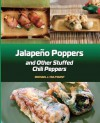 Jalapeno Poppers: And Other Stuffed Chili Peppers - Michael J. Hultquist