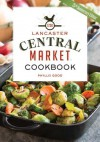 The Lancaster Central Market Cookbook: 25th Anniversary Edition - Phyllis Pellman Good