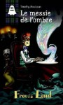 Les aventures de Timothy MacLean, Tome 3 : Le messie de l'ombre - Migou, Fabrice Colin