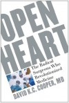 Open Heart: The Radical Surgeons who Revolutionized Medicine - David Cooper