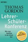 Lehrer-Schüler-Konferenz: Wie man Konflikte in der Schule löst (German Edition) - Thomas Gordon