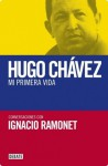 Hugo Chávez: mi primera vida - Ignacio Ramonet