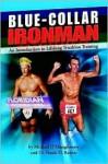 Blue Collar Ironman: An Introduction to Lifelong Triathlon Training - Michael O'Shaughnessy