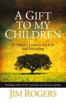 A Gift To My Children: A Father's Lessons For Life And Investing - Jim Rogers