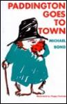 Paddington Goes Town - Michael Bond, Peggy Fortnum
