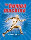 The Human Machine: An Owner's Guide to the Body - Richard Walker