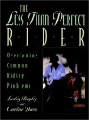 The Less-Than-Perfect Rider: Overcoming Common Riding Problems - Lesley Bayley, Caroline Davis