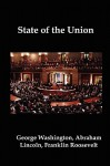 State of the Union: Selected Annual Presidential Addresses to Congress, from George Washington, Abraham Lincoln, Franklin Roosevelt, Ronal - Abraham Lincoln, Ronald Reagan, Barack Obama