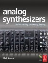Analog Synthesizers: Understanding, Performing, Buying- from the legacy of Moog to software synthesis - Mark Jenkins