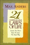 21 Unbreakable Laws of Life: Lessons You Don't Have to Learn the Hard Way - Max E. Anders