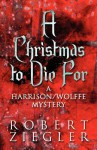 A Christmas to Die for: A Harrison/Wolffe Mystery - Robert Ziegler