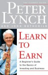 Learn to Earn: A Beginner's Guide to the Basics of Investing and - Peter Lynch, John Rothchild