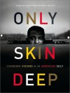 Only Skin Deep: Changing Visions of the American Self - Coco Fusco, Brian Wallis