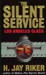 The Silent Service: Los Angeles Class - H. Jay Riker