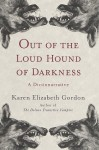Out of the Loud Hound of Darkness: A Dictionarrative - Karen Elizabeth Gordon