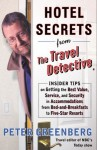 Hotel Secrets from the Travel Detective: Insider Tips on Getting the Best Value, Service, and Security in Accommodations from Bed-and-Breakfasts to Five-Star Resorts - Peter Greenberg