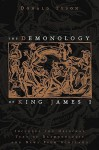 The Demonology of King James I: Includes the Original Text of Daemonologie and News from Scotland - Donald Tyson