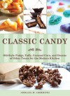 Classic Candy: Old-Style Fudge, Taffy, Caramel Corn, and Dozens of Other Treats for the Modern Kitchen - Abigail R. Gehring