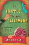 The Cripple and His Talismans - Anosh Irani
