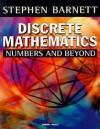 Discrete Mathematics: Numbers and Beyond - Stephen Barnett