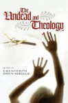 The Undead and Theology - Kim Paffenroth, John W. Morehead