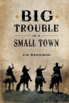 Big Trouble in a Small Town - Jim Kennison