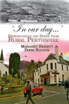 'In Our Day...': Reminiscences and Songs from Rural Perthshire - Margaret Bennett, Doris Rougvie