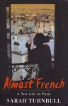 Almost French. A New Life In Paris - Sarah Turnbull