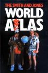The Smith and Jones World Atlas - Griff Rhys Jones, Mel Smith, Simon Bell, Hilary Coffman, David Seymour