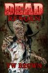 Dead: Reborn - T.W. Brown