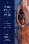 Central Park in the Dark: More Mysteries of Urban Wildlife - Marie Winn