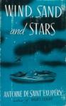 Wind, Sand and Stars - Antoine de Saint-Exupéry, L. Galantiere