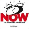 Now: Discovering the Power of the Present Tense - Patrick T. Regan