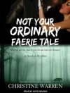 Not Your Ordinary Faerie Tale - Christine Warren, Kate Reading