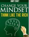 Change Your Mindset, Think Like the Rich - Amit Eshet