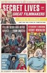 Secret Lives of Great Filmmakers: What Your Teachers Never Told You about the World's Greatest Directors - Robert Schnakenberg, Quirk Books Staff