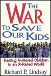 The War to Save Our Kids: Raising G-rated Kids in an X-rated World - Richard P. Lindsay
