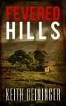 Fevered Hills - Keith Deininger